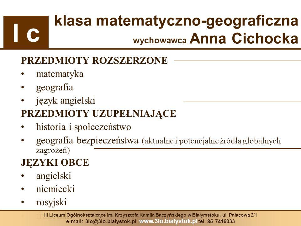 PRZEDMIOTY ROZSZERZONE matematyka geografia język angielski PRZEDMIOTY UZUPEŁNIAJĄCE historia i społeczeństwo geografia bezpieczeństwa (aktualne i pot