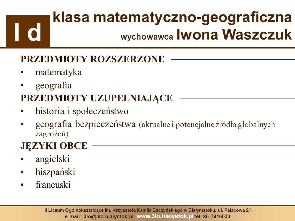 III Liceum Ogólnokształcące im. Krzysztofa Kamila Baczyńskiego w Białymstoku, ul. Pałacowa 2/1 e-mail: 3lo@3lo.bialystok.pl www.3lo.bialystok.pl tel.