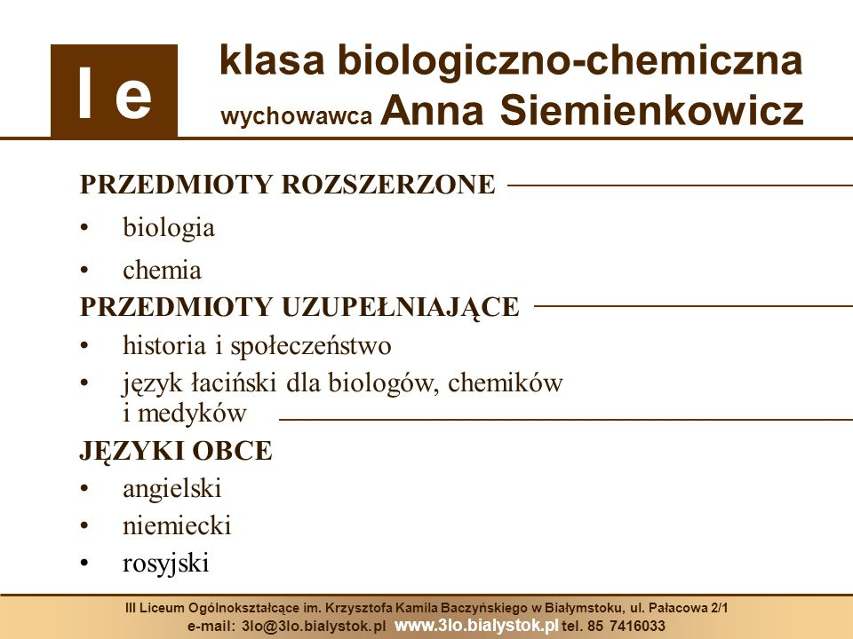 PRZEDMIOTY ROZSZERZONE biologia chemia PRZEDMIOTY UZUPEŁNIAJĄCE historia i społeczeństwo język łaciński dla biologów, chemików i medyków JĘZYKI OBCE a