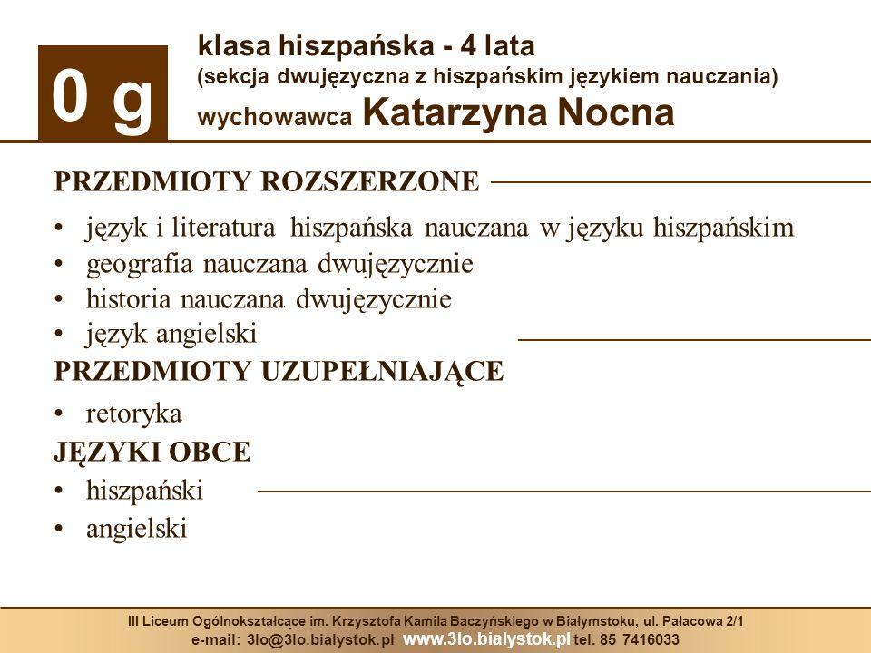 0 g III Liceum Ogólnokształcące im. Krzysztofa Kamila Baczyńskiego w Białymstoku, ul. Pałacowa 2/1 e-mail: 3lo@3lo.bialystok.pl www.3lo.bialystok.pl t