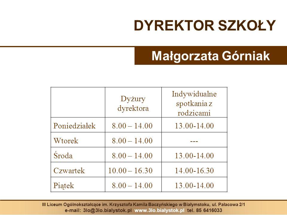 DYREKTOR SZKOŁY Małgorzata Górniak Dyżury dyrektora Indywidualne spotkania z rodzicami Poniedziałek 8.00 – 14.0013.00-14.00 Wtorek 8.00 – 14.00--- Śro