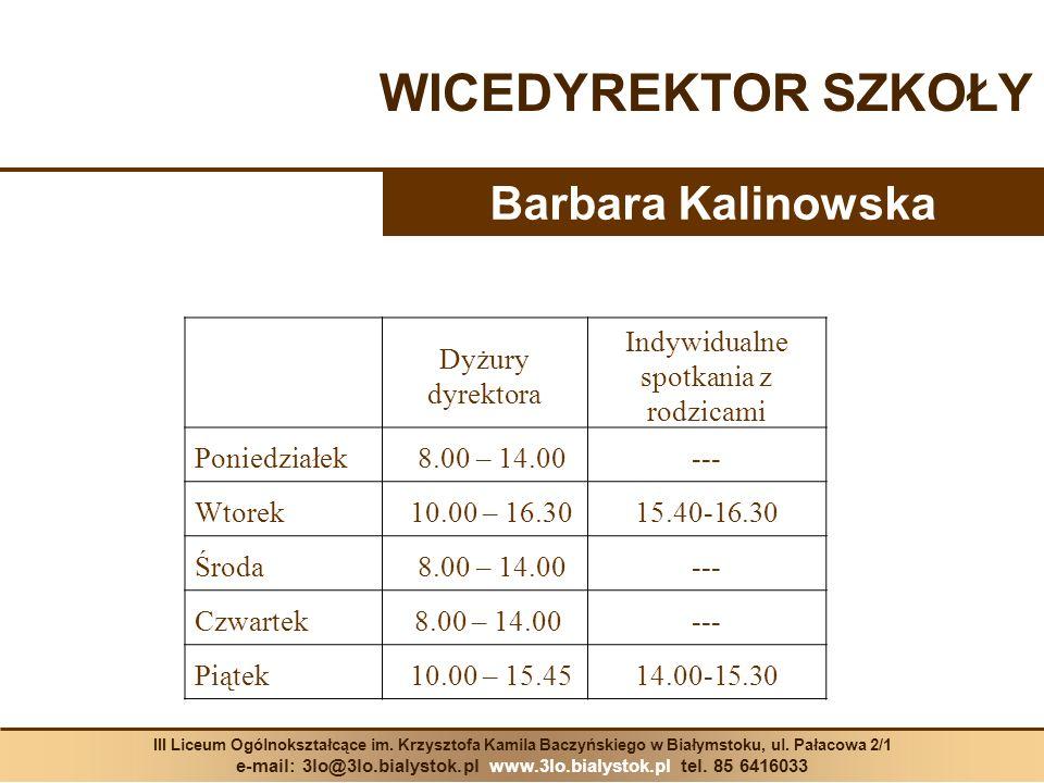 WICEDYREKTOR SZKOŁY Barbara Kalinowska III Liceum Ogólnokształcące im. Krzysztofa Kamila Baczyńskiego w Białymstoku, ul. Pałacowa 2/1 e-mail: 3lo@3lo.