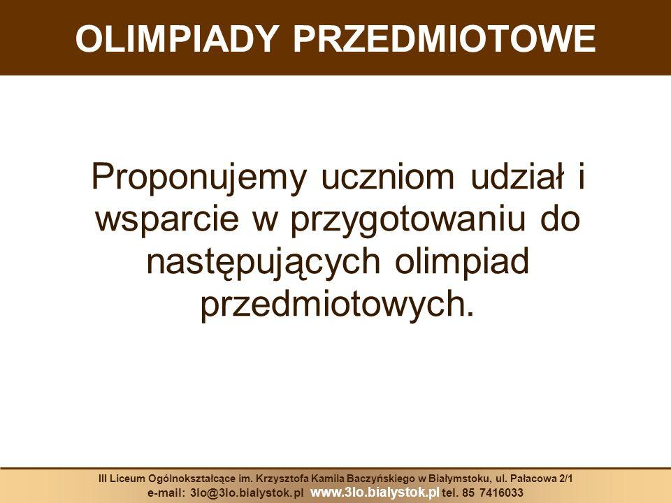 OLIMPIADY PRZEDMIOTOWE III Liceum Ogólnokształcące im. Krzysztofa Kamila Baczyńskiego w Białymstoku, ul. Pałacowa 2/1 e-mail: 3lo@3lo.bialystok.pl www