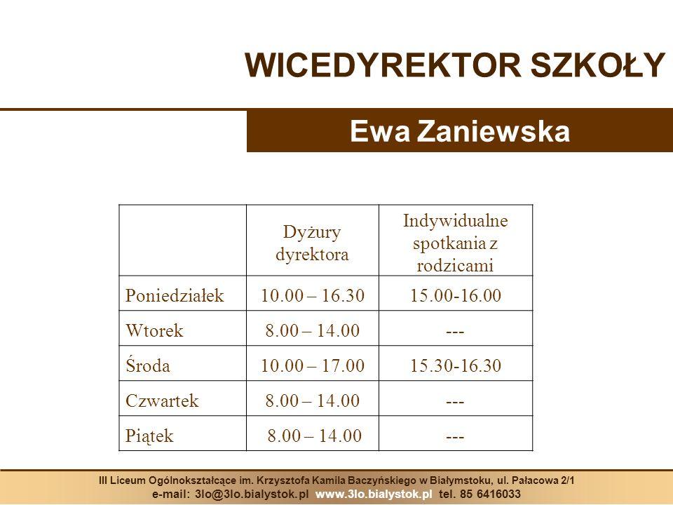 WICEDYREKTOR SZKOŁY Ewa Zaniewska III Liceum Ogólnokształcące im. Krzysztofa Kamila Baczyńskiego w Białymstoku, ul. Pałacowa 2/1 e-mail: 3lo@3lo.bialy