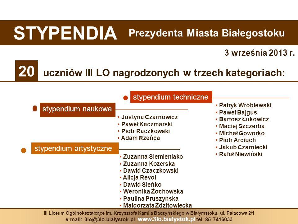 3 września 2013 r. STYPENDIA III Liceum Ogólnokształcące im. Krzysztofa Kamila Baczyńskiego w Białymstoku, ul. Pałacowa 2/1 e-mail: 3lo@3lo.bialystok.