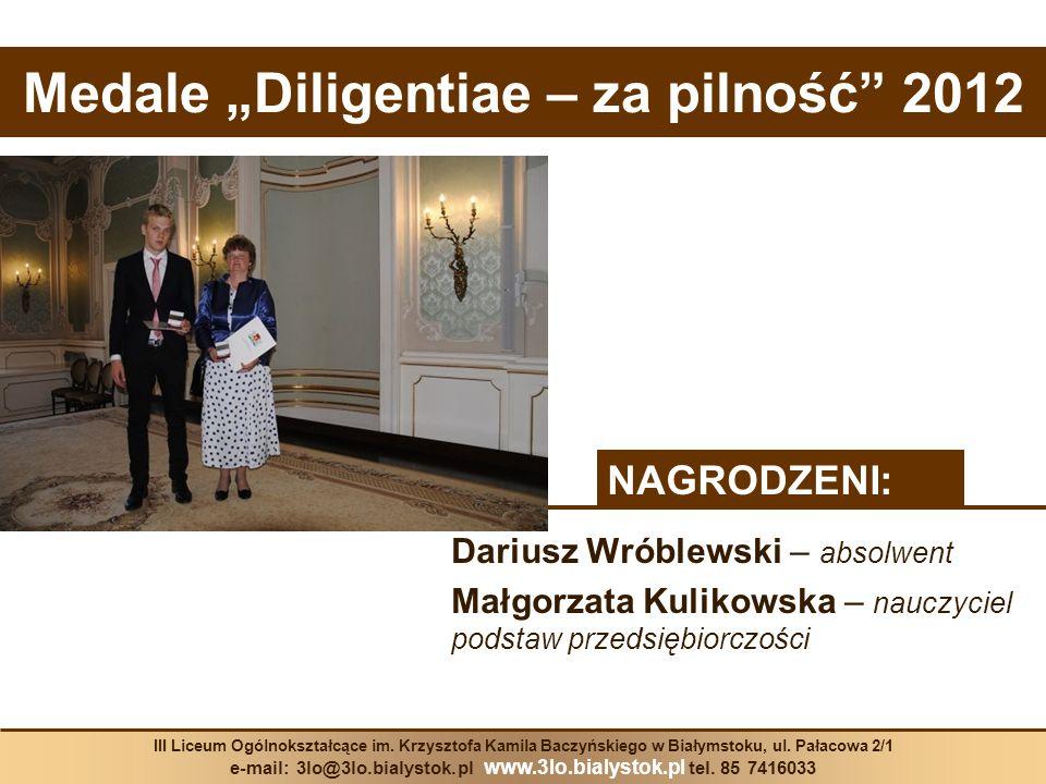 Medale Diligentiae – za pilność 2012 Dariusz Wróblewski – absolwent Małgorzata Kulikowska – nauczyciel podstaw przedsiębiorczości III Liceum Ogólnoksz
