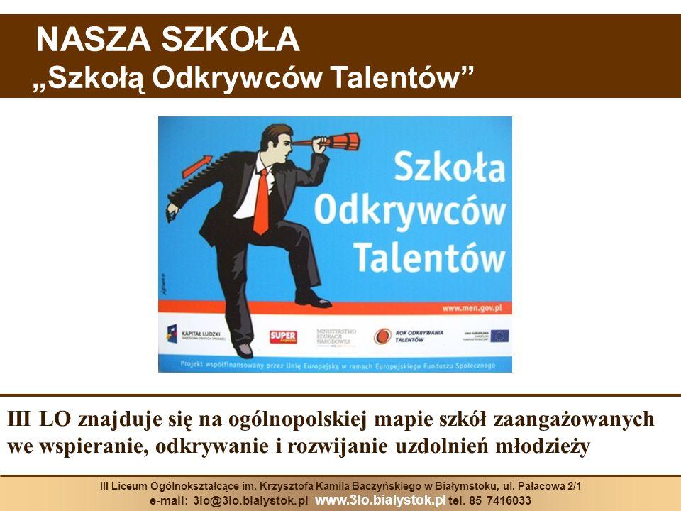 III LO znajduje się na ogólnopolskiej mapie szkół zaangażowanych we wspieranie, odkrywanie i rozwijanie uzdolnień młodzieży NASZA SZKOŁA Szkołą Odkryw