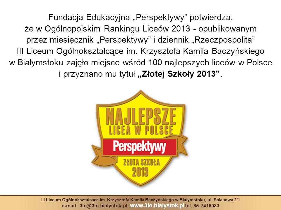 Fundacja Edukacyjna Perspektywy potwierdza, że w Ogólnopolskim Rankingu Liceów 2013 - opublikowanym przez miesięcznik Perspektywy i dziennik Rzeczposp