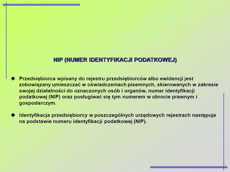 NIP (NUMER IDENTYFIKACJI PODATKOWEJ) Przedsiębiorca wpisany do rejestru przedsiębiorców albo ewidencji jest zobowiązany umieszczać w oświadczeniach pi