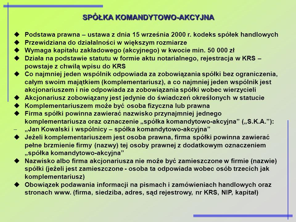 SPÓŁKA KOMANDYTOWO-AKCYJNA Podstawa prawna – ustawa z dnia 15 września 2000 r. kodeks spółek handlowych Przewidziana do działalności w większym rozmia