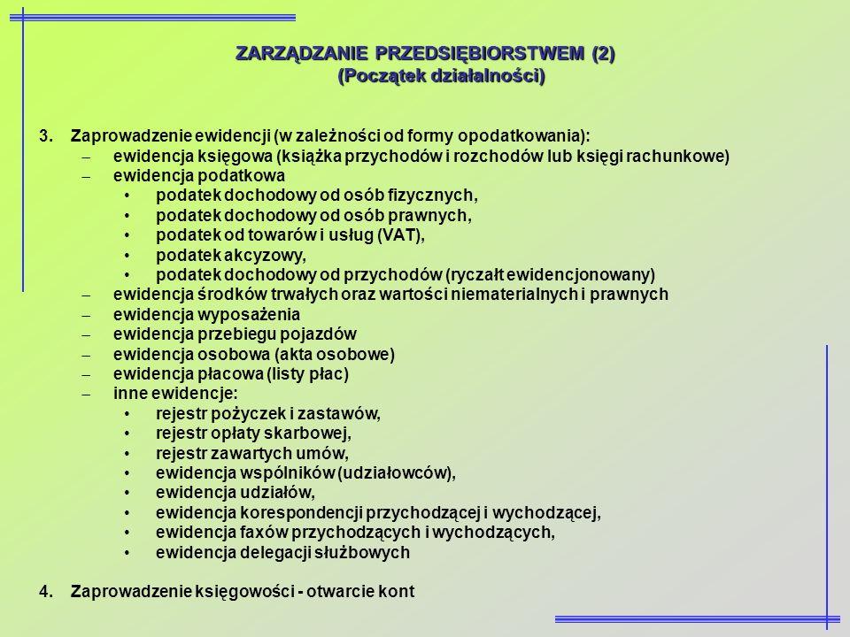ZARZĄDZANIE PRZEDSIĘBIORSTWEM (2) (Początek działalności) 3.Zaprowadzenie ewidencji (w zależności od formy opodatkowania): ewidencja księgowa (książka