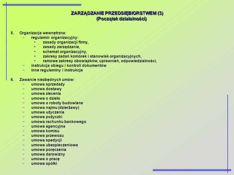 ZARZĄDZANIE PRZEDSIĘBIORSTWEM (3) (Początek działalności) 5.Organizacja wewnętrzna: regulamin organizacyjny: zasady organizacji firmy, zasady zarządza