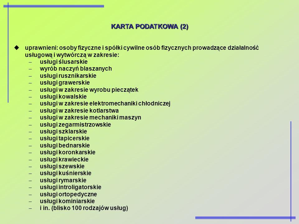 KARTA PODATKOWA (2) uprawnieni: osoby fizyczne i spółki cywilne osób fizycznych prowadzące działalność usługową i wytwórczą w zakresie: usługi ślusars