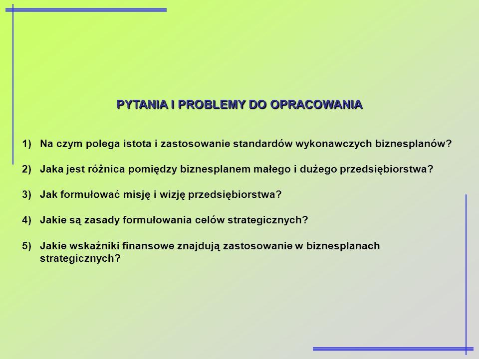 PYTANIA I PROBLEMY DO OPRACOWANIA 1)Na czym polega istota i zastosowanie standardów wykonawczych biznesplanów? 2)Jaka jest różnica pomiędzy biznesplan