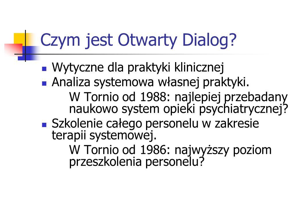 Czym jest Otwarty Dialog? Wytyczne dla praktyki klinicznej Analiza systemowa własnej praktyki. W Tornio od 1988: najlepiej przebadany naukowo system o