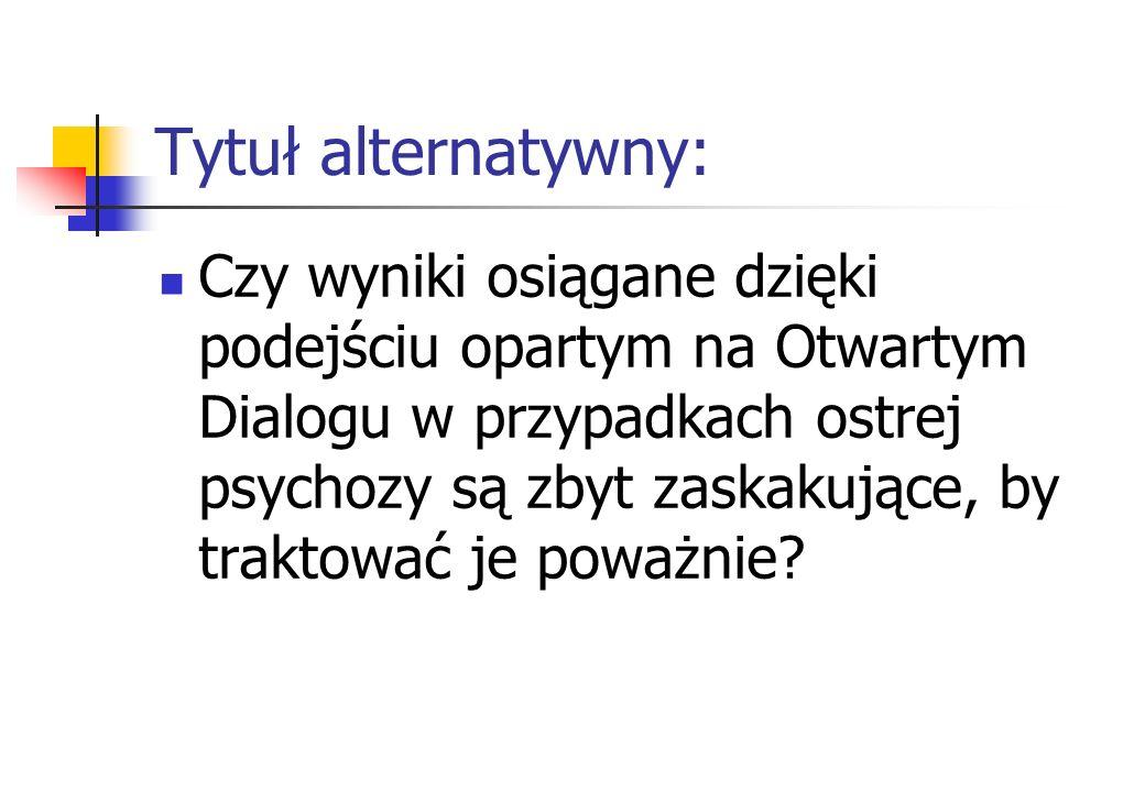 Tytuł alternatywny: Czy wyniki osiągane dzięki podejściu opartym na Otwartym Dialogu w przypadkach ostrej psychozy są zbyt zaskakujące, by traktować j