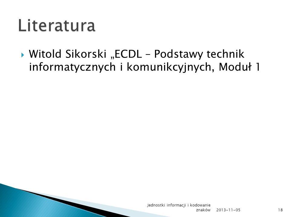 Witold Sikorski ECDL – Podstawy technik informatycznych i komunikcyjnych, Moduł 1 2013-11-05 Jednostki informacji i kodowanie znaków18