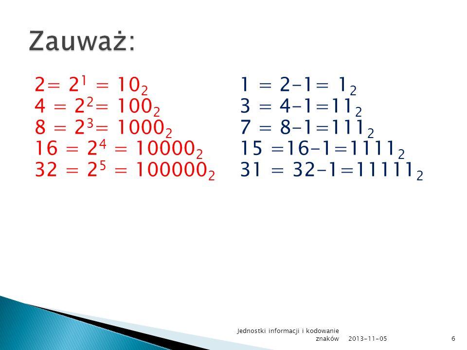 2= 2 1 = 10 2 4 = 2 2 = 100 2 8 = 2 3 = 1000 2 16 = 2 4 = 10000 2 32 = 2 5 = 100000 2 1 = 2-1= 1 2 3 = 4-1=11 2 7 = 8-1=111 2 15 =16-1=1111 2 31 = 32-