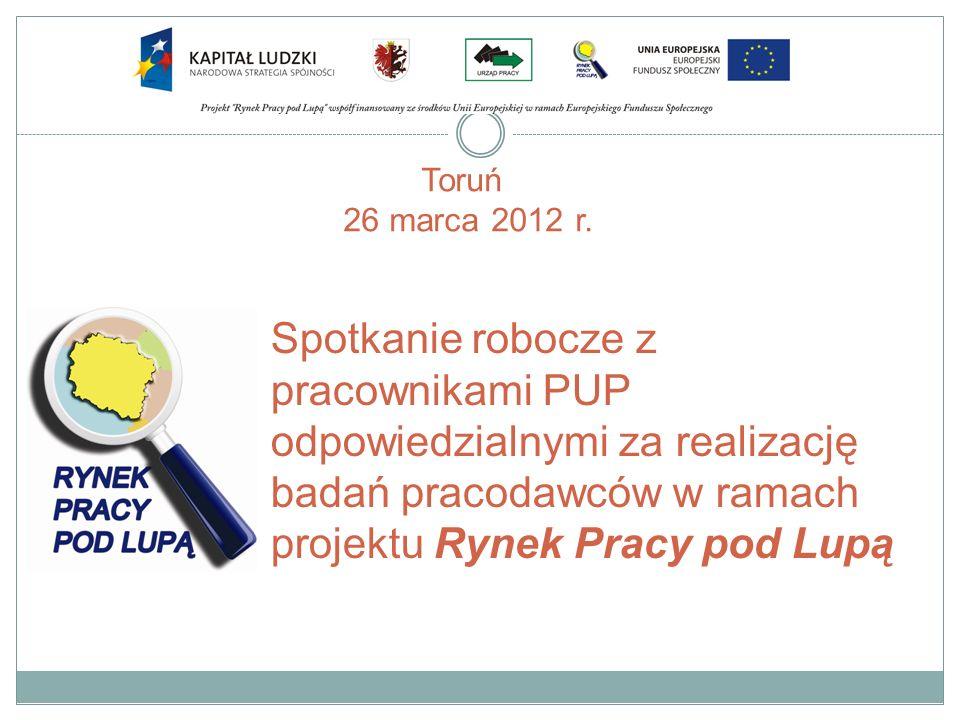 Spotkanie robocze z pracownikami PUP odpowiedzialnymi za realizację badań pracodawców w ramach projektu Rynek Pracy pod Lupą Toruń 26 marca 2012 r.