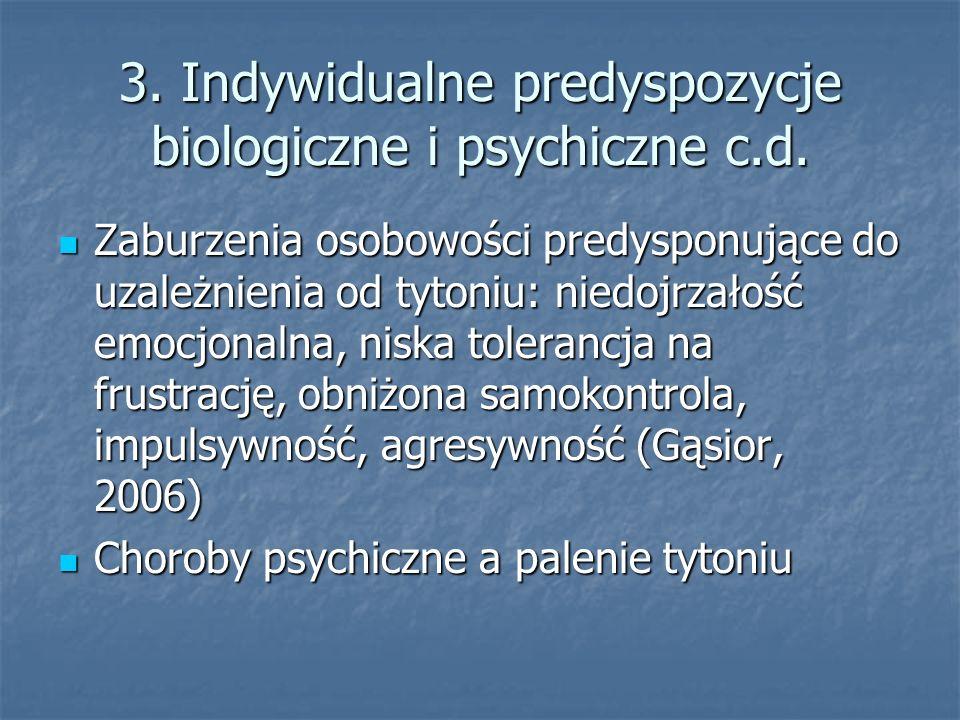 3. Indywidualne predyspozycje biologiczne i psychiczne c.d. Zaburzenia osobowości predysponujące do uzależnienia od tytoniu: niedojrzałość emocjonalna
