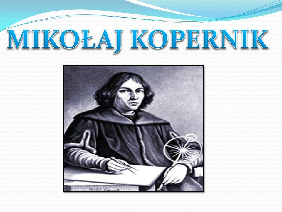 Kopernik Mikołaj, Copernicus (1473-1543) wybitny polski astronom, matematyk, lekarz, prawnik, tłumacz poezji włoskiej i ekonomista, pochodził z rodziny wywodzącej się z mieszczan krakowskich.