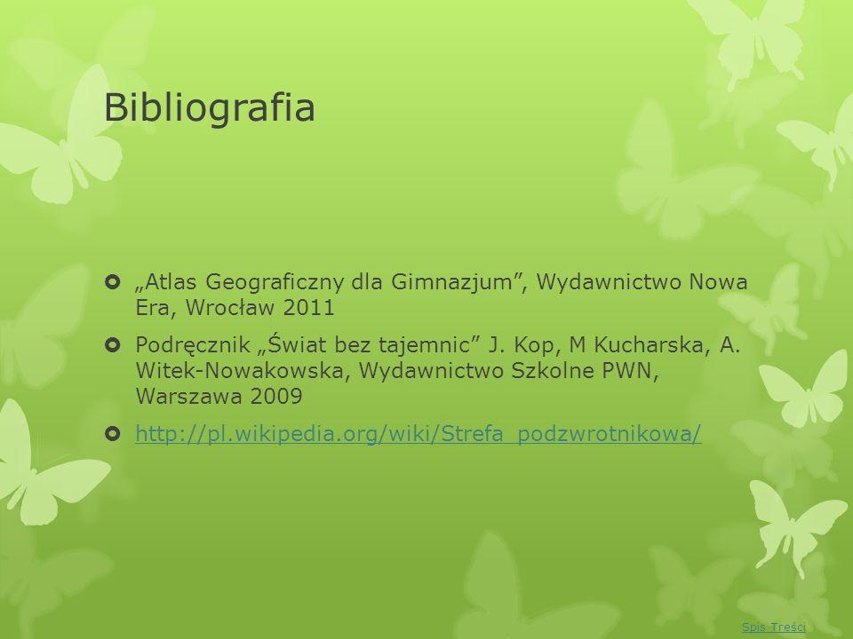 Bibliografia Atlas Geograficzny dla Gimnazjum, Wydawnictwo Nowa Era, Wrocław 2011 Podręcznik Świat bez tajemnic J. Kop, M Kucharska, A. Witek-Nowakows