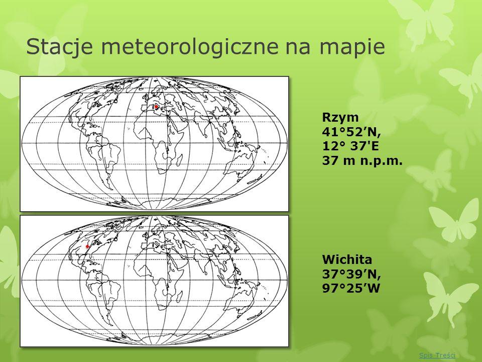 Stacje meteorologiczne na mapie Rzym 41°52N, 12° 37'E 37 m n.p.m. Wichita 37°39N, 97°25W Spis Treści