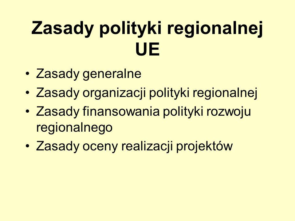 Zasady generalne Zasady organizacji polityki regionalnej Zasady finansowania polityki rozwoju regionalnego Zasady oceny realizacji projektów