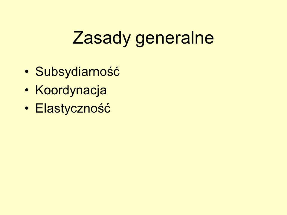 Zasady generalne Subsydiarność Koordynacja Elastyczność