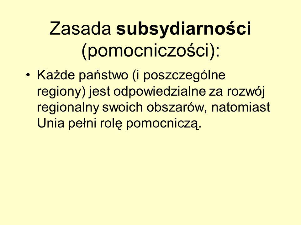 Zasada subsydiarności (pomocniczości): Każde państwo (i poszczególne regiony) jest odpowiedzialne za rozwój regionalny swoich obszarów, natomiast Unia