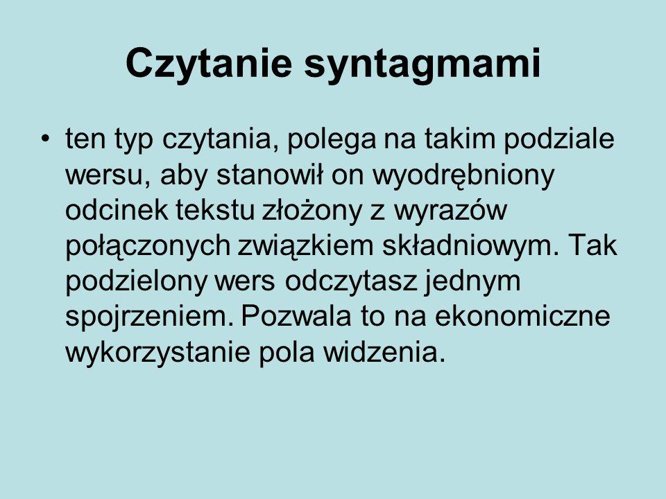 Czytanie syntagmami ten typ czytania, polega na takim podziale wersu, aby stanowił on wyodrębniony odcinek tekstu złożony z wyrazów połączonych związk