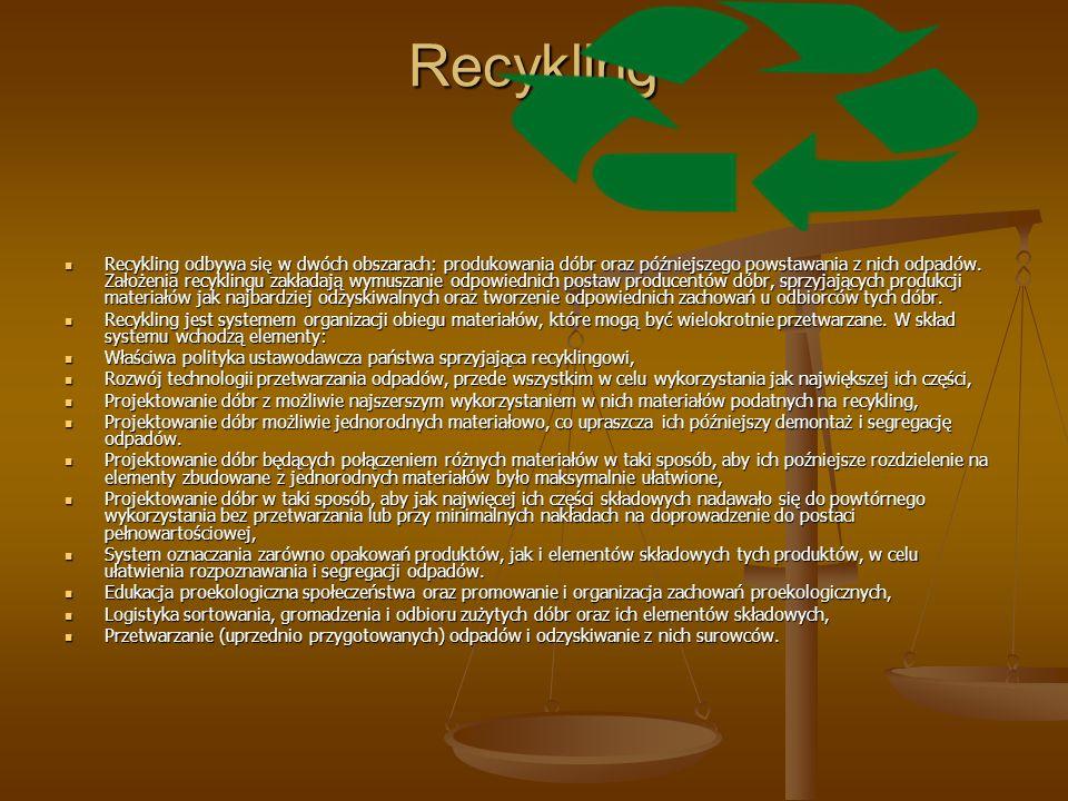 Recykling Recykling odbywa się w dwóch obszarach: produkowania dóbr oraz późniejszego powstawania z nich odpadów.