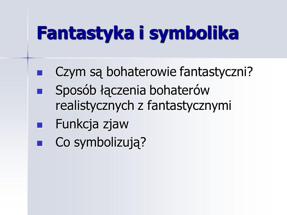 Fantastyka i symbolika Czym są bohaterowie fantastyczni? Czym są bohaterowie fantastyczni? Sposób łączenia bohaterów realistycznych z fantastycznymi S