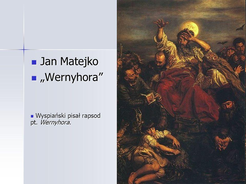 Jan Matejko Jan Matejko Wernyhora Wernyhora Wyspiański pisał rapsod pt. Wernyhora. Wyspiański pisał rapsod pt. Wernyhora.