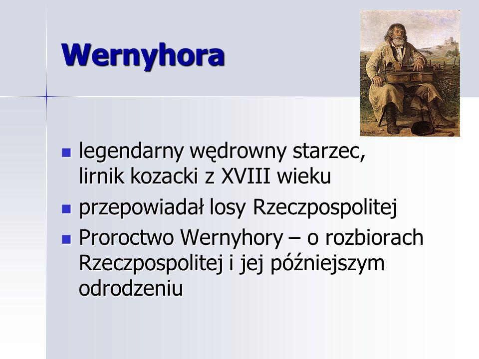 Wernyhora legendarny wędrowny starzec, lirnik kozacki z XVIII wieku legendarny wędrowny starzec, lirnik kozacki z XVIII wieku przepowiadał losy Rzeczp