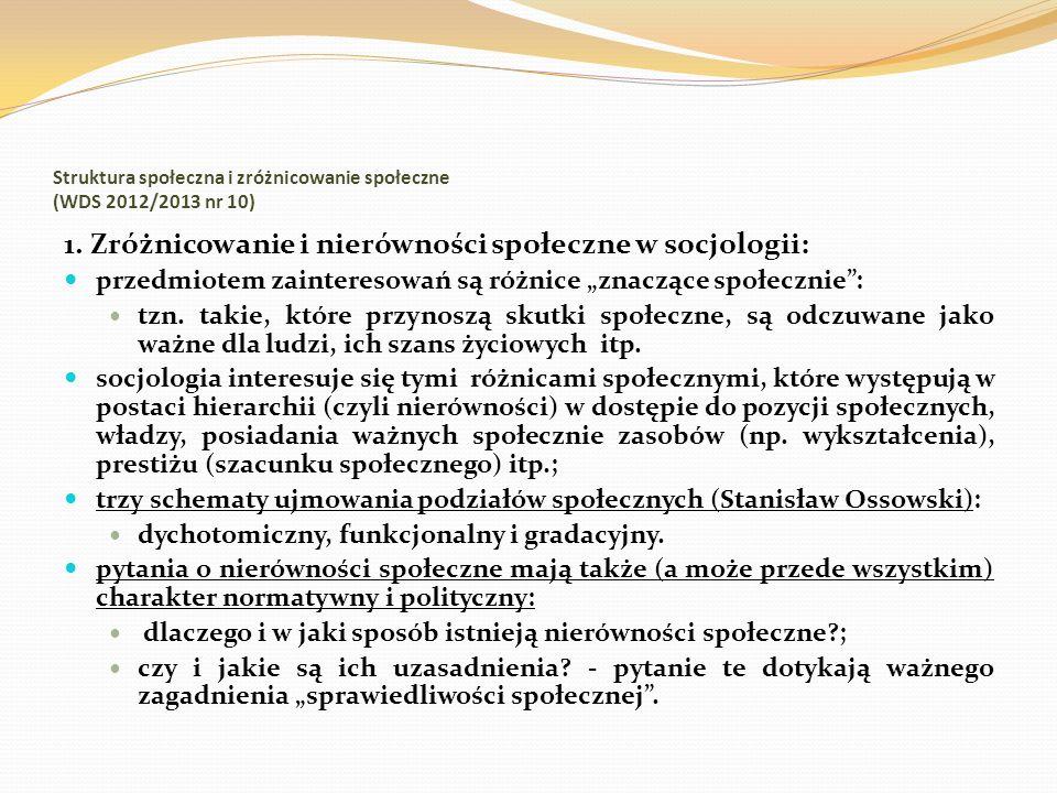 Struktura społeczna i zróżnicowanie społeczne (WDS 2012/2013 nr 10) 1. Zróżnicowanie i nierówności społeczne w socjologii: przedmiotem zainteresowań s