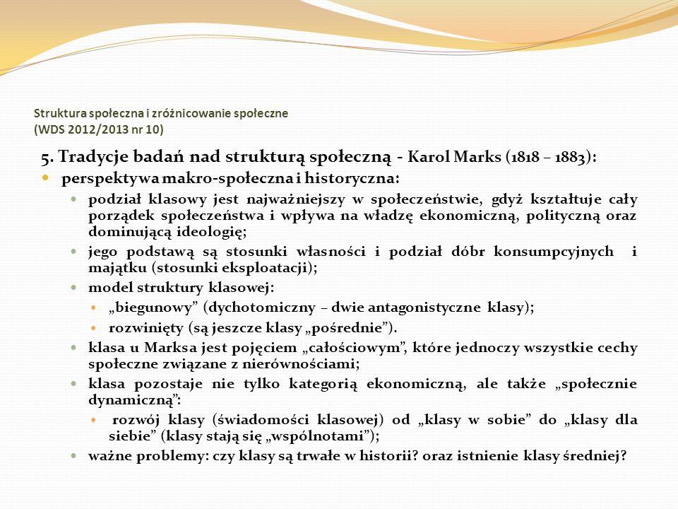 Struktura społeczna i zróżnicowanie społeczne (WDS 2012/2013 nr 10) 5. Tradycje badań nad strukturą społeczną - Karol Marks (1818 – 1883): perspektywa