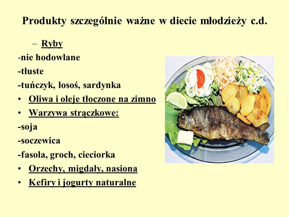 Produkty szczególnie ważne w diecie młodzieży c.d. –Ryby -nie hodowlane -tłuste -tuńczyk, łosoś, sardynka Oliwa i oleje tłoczone na zimno Warzywa strą