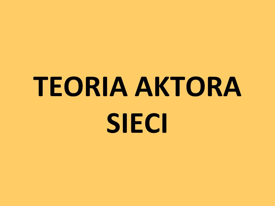 TEORIA AKTORA SIECI