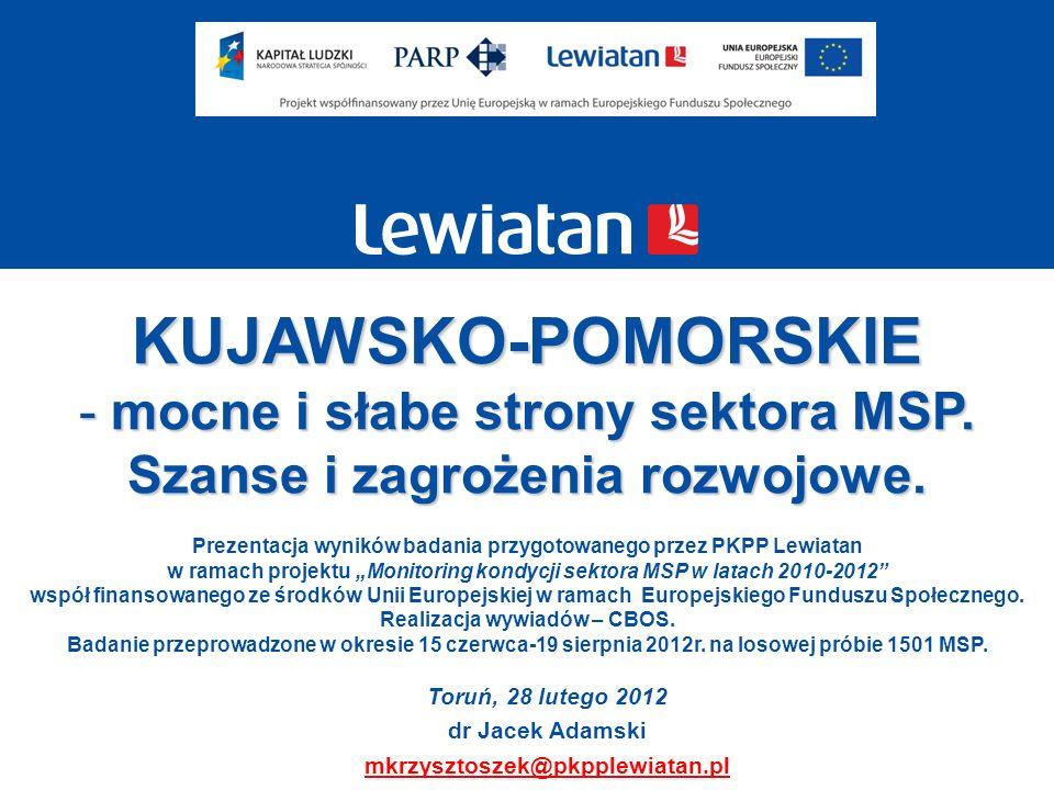 KUJAWSKO-POMORSKIE - mocne i słabe strony sektora MSP. Szanse i zagrożenia rozwojowe. Toruń, 28 lutego 2012 dr Jacek Adamski mkrzysztoszek@pkpplewiata