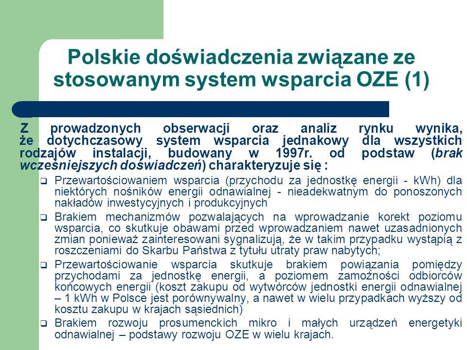 Polskie doświadczenia związane ze stosowanym system wsparcia OZE (1) Z prowadzonych obserwacji oraz analiz rynku wynika, że dotychczasowy system wspar