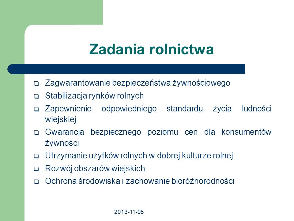 2013-11-05 Zadania rolnictwa Zagwarantowanie bezpieczeństwa żywnościowego Stabilizacja rynków rolnych Zapewnienie odpowiedniego standardu życia ludnoś