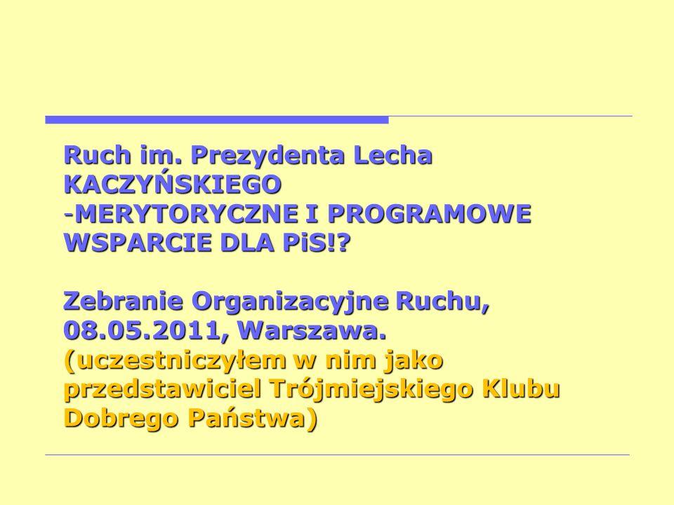 Ruch im. Prezydenta Lecha KACZYŃSKIEGO -MERYTORYCZNE I PROGRAMOWE WSPARCIE DLA PiS!? Zebranie Organizacyjne Ruchu, 08.05.2011, Warszawa. (uczestniczył
