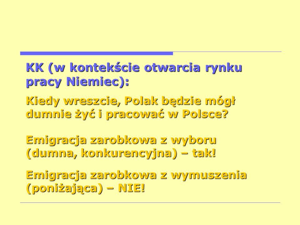 KK (w kontekście otwarcia rynku pracy Niemiec): Kiedy wreszcie, Polak będzie mógł dumnie żyć i pracować w Polsce? Emigracja zarobkowa z wyboru (dumna,