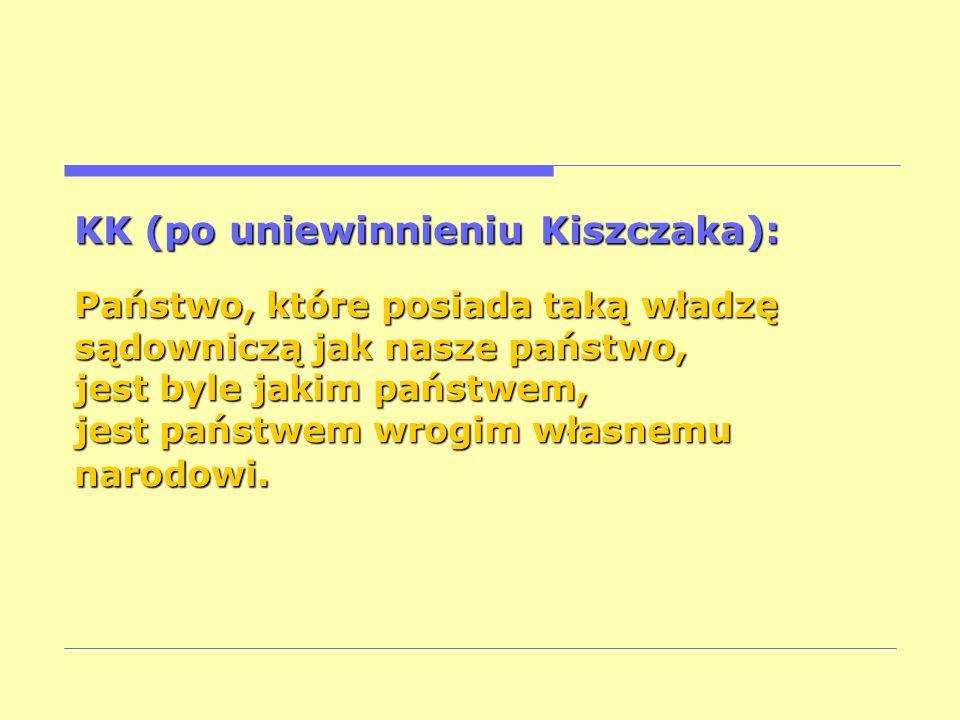 KK (po uniewinnieniu Kiszczaka): Państwo, które posiada taką władzę sądowniczą jak nasze państwo, jest byle jakim państwem, jest państwem wrogim własn