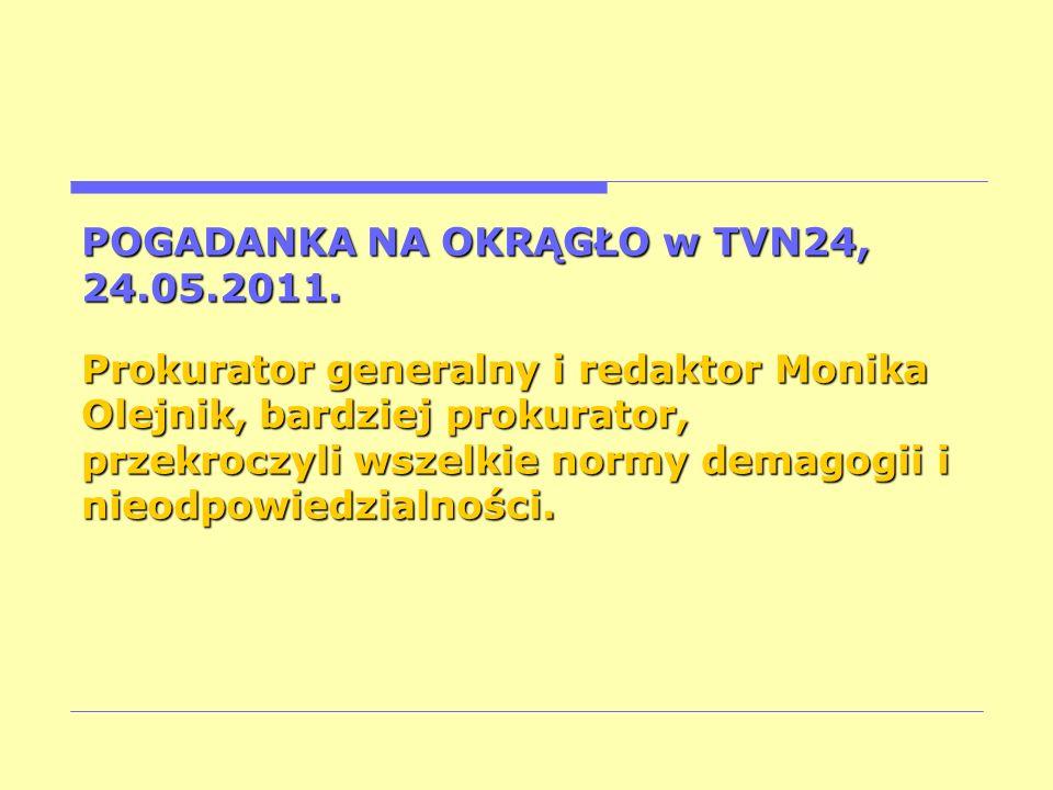 POGADANKA NA OKRĄGŁO w TVN24, 24.05.2011. Prokurator generalny i redaktor Monika Olejnik, bardziej prokurator, przekroczyli wszelkie normy demagogii i