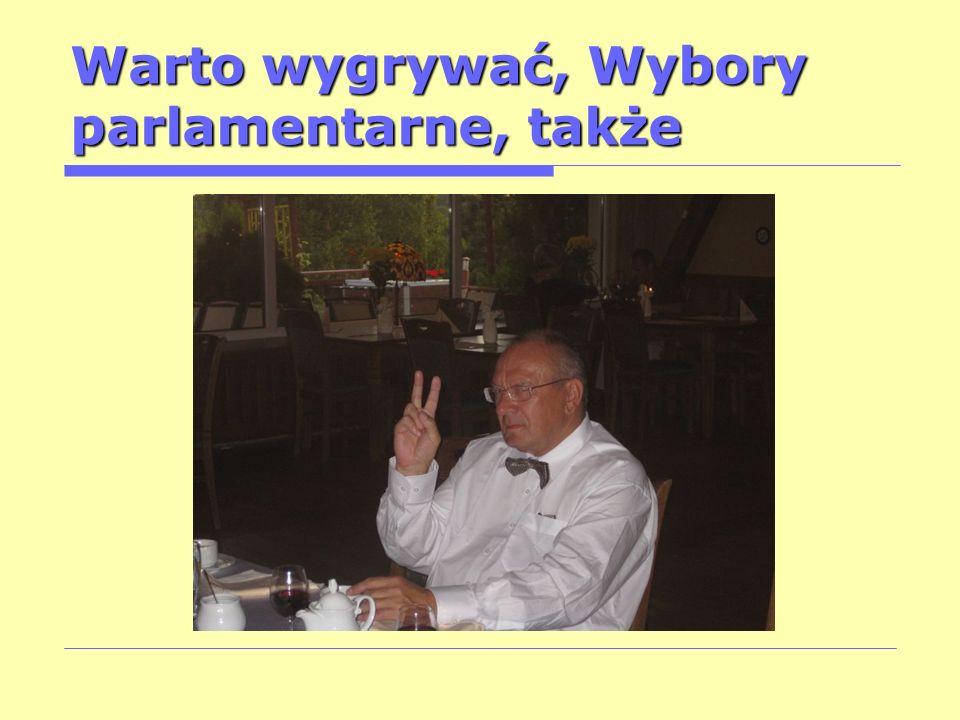 Warto wygrywać, Wybory parlamentarne, także