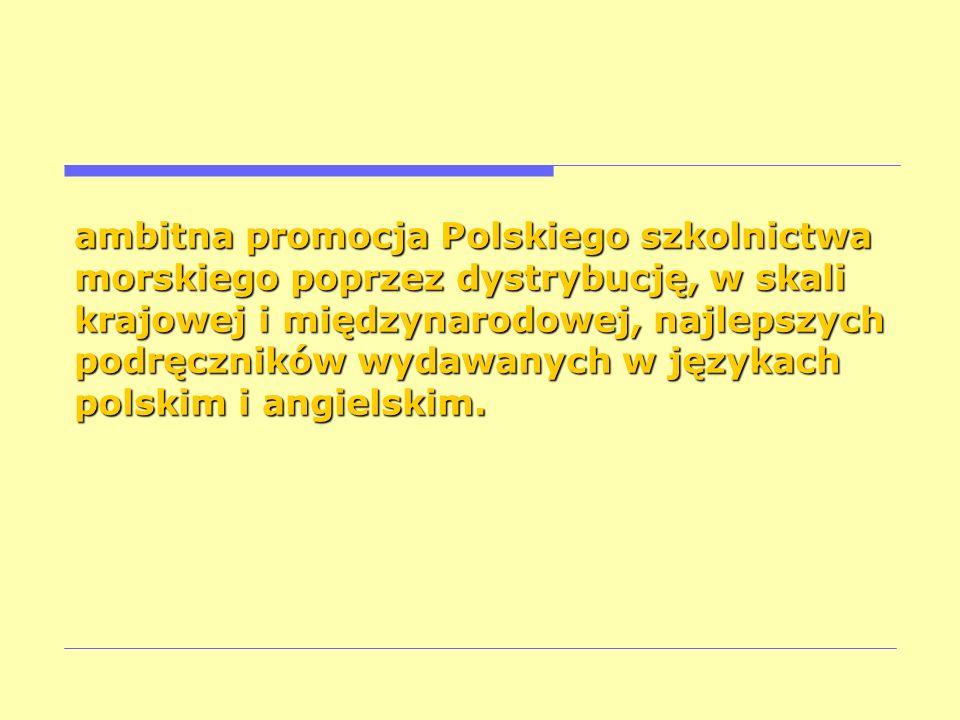ambitna promocja Polskiego szkolnictwa morskiego poprzez dystrybucję, w skali krajowej i międzynarodowej, najlepszych podręczników wydawanych w języka