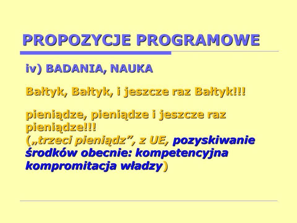 PROPOZYCJE PROGRAMOWE iv) BADANIA, NAUKA Bałtyk, Bałtyk, i jeszcze raz Bałtyk!!! pieniądze, pieniądze i jeszcze raz pieniądze!!! (trzeci pieniądz, z U