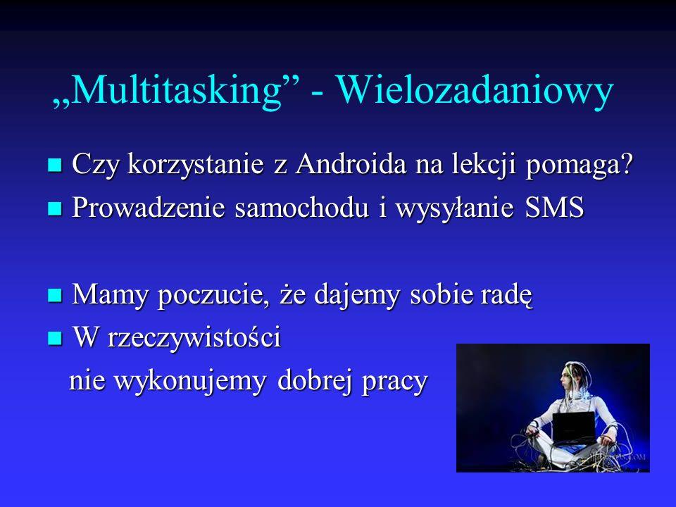 Multitasking - Wielozadaniowy Czy korzystanie z Androida na lekcji pomaga? Czy korzystanie z Androida na lekcji pomaga? Prowadzenie samochodu i wysyła